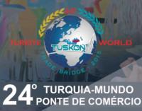 24ª TUSKON – A Ponte de Comércio Turquia – Mundo